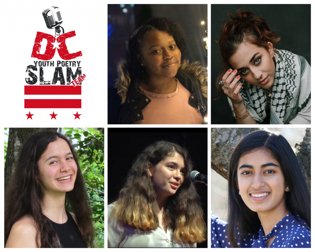 Collaged photos of 2020 DC Youth Slam Team members Takier George, Marjan Naderi, Charlotte Maleski, Gabriela Orozco, and Kashvi Ramani. Includes the DC Youth Poetry Slam Team logo in the upper left-hand corner. Taiker wears a peach shirt and a jacket with fur on the hood. Marjan leans forward with one hand near her face with wears rings and bracelets. Charlotte stands outdoors and wears black tank top. Gabriela speaks at a microphone and wears a button-up shirt. Kashvi stands near a tree and wears a blue shirt with white polka dots.