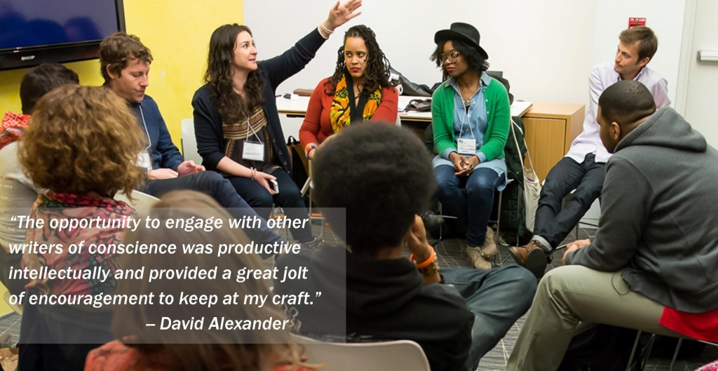 Photo of a group in a workshop with this quote by David Alexander: The opportunity to engage with other writers of conscience was productive intellectually and provided a great jolt of encouragement to keep at my craft.
