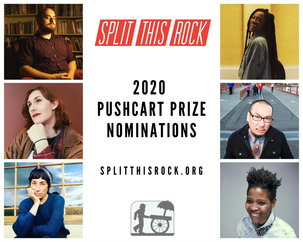 Split This Rock's 2020 Pushcart Prize Nominations announcement which includes the Split This Rock and Pushcart Prize logo as well as collaged images of nominated poets: George Abraham, torrin a. greathouse, heidi andrea restrepo rhodes, Alexa Patrick, Bao Phi, and Arisa White.