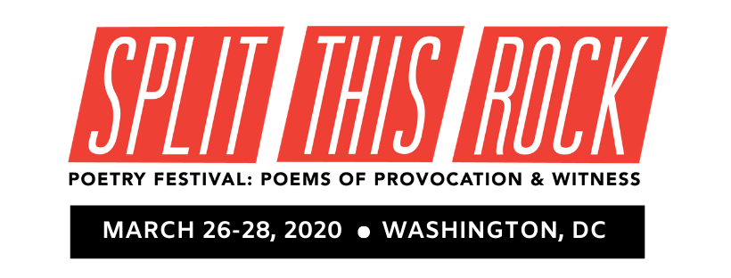 Split This Rock logo with the following text: Poetry Festival: Poems of Provocation & Witness. March 26-28, 2020. Washington, DC.